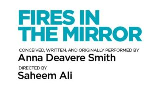 Text Reading: Fires in the Mirror Conceived, Written, and Originally Performed by Anna Deavere Smith Directed by Saheem Ali