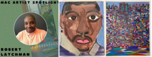 "A collage of 3 images. Image 1: Robert, a Black man wearing an orange polo shirt, smiles at the camera. This image is placed on a green background that reads ""Robert Latchman"" and ""MAC Artist Spotlight."" Image 2: A self-portrait of Robert done in acrylics. He wears a purple shirt and looks straight ahead. Image 3: An abstract city skyline painted in many small blocks of color."